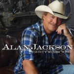 Alan Jackson Thirty Miles West - CountryMusicRocks.net