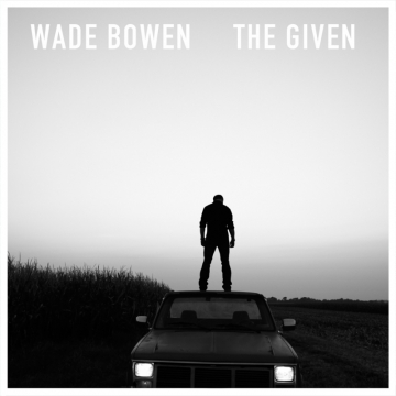 Wade Bowen The Given - CountryMusicRocks.net