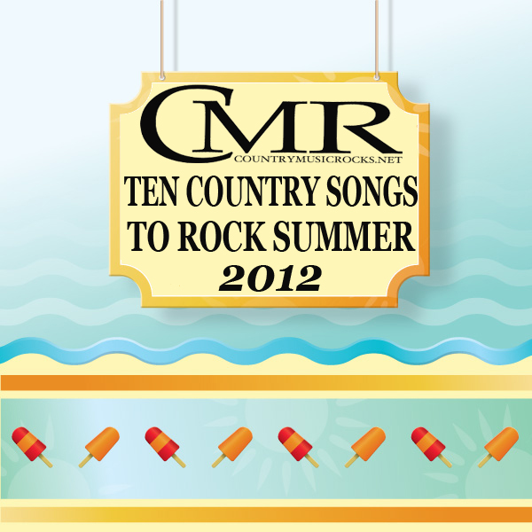 CMR-10-Country-Songs-Summer-2012---CountryMusicRocks.net