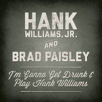 Hank Williams Brad Paisley I'm Gonna Get Drunk & Play Hank Williams - CountryMusicRocks.net