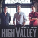 High Valley Love You For A Long Time - CountryMusicRocks.net
