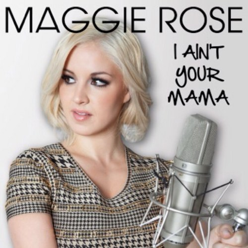 Maggie Rose I Ain't Your Mama - CountryMusicRocks.net