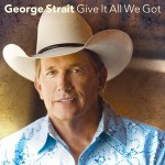 George Strait Give It All We Got Country Radio - CountryMusicRocks.net