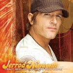 Jerrod Niemann Only God Could Love You More - CountryMusicRocks.net