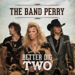 The Band Perry Better Did Two - CountryMusicRocks.net