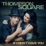 Thompson Square If I Didn't Have You - CountryMusicRocks.net