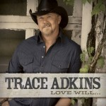 Trace Adkins Love Will… - CountryMusicRocks.net
