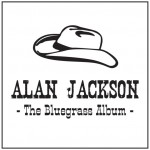Alan Jackson The Bluegrass Album - CountryMusicRocks.net