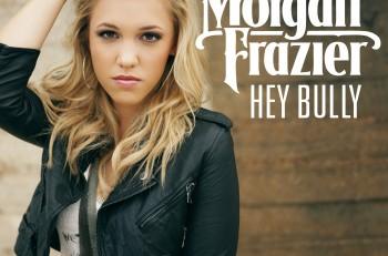 Morgan Frazier Hey Bully - CountryMusicRocks.net