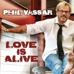 Phil Vassar Love Is Alive - CountryMusicRocks.net