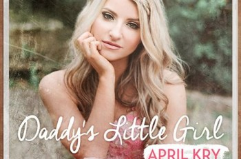 April Kry Daddy's Little Girl - CountryMusicRocks.net